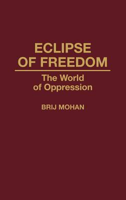 Eclipse of Freedom: The World of Oppression  by  Brij Mohan