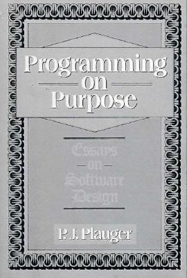 Programming on Purpose: Essays on Programming Design  by  P.J. Plauger