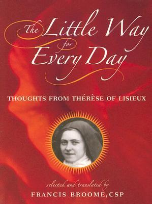 The Little Way for Every Day: Thoughts from Therese of Lisieux Thérèse de Lisieux
