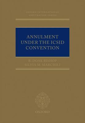 Annulment Under the ICSID Convention  by  R. Doak Bishop