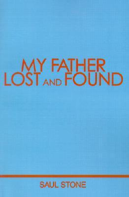 My Father Lost and Found  by  Saul Stone