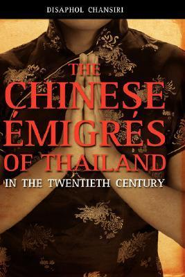 The Chinese Migrs of Thailand in the Twentieth Century  by  Disaphol Chansiri