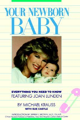Your Newborn Baby: Everything You Need to Know  by  Michael Krauss