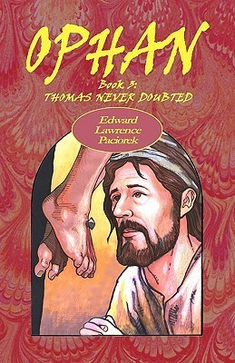 Ophan, Thomas Never Doubted: Book 3  by  Edward L. Paciorek