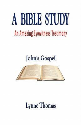 A Bible Study an Amazing Eyewitness Testimony, Johns Gospel Lynne Thomas