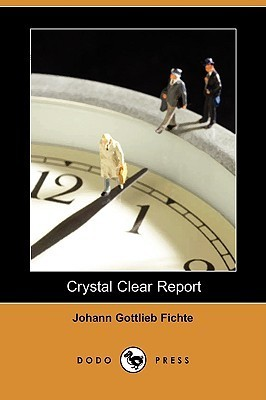 Crystal Clear Report Johann Gottlieb Fichte