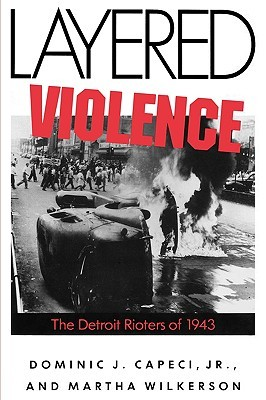 Layered Violence: The Detroit Rioters of 1943  by  Martha Wilkerson