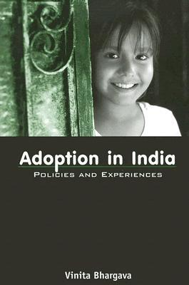 Adoption In India: Policies And Experiences  by  Vinita Bhargava