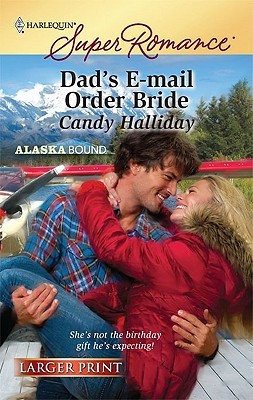 Dads E Mail Order Bride (Harlequin Super Romance  by  Candy Halliday