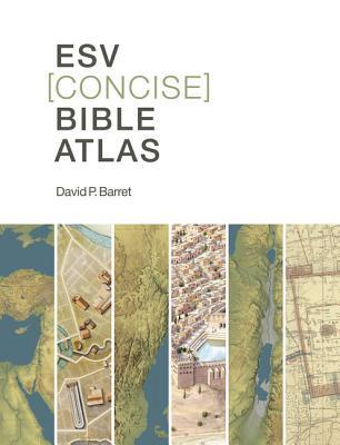 ESV Concise Bible Atlas David P. Barrett