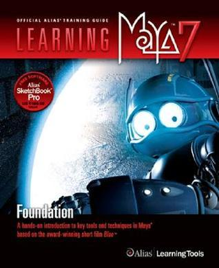 Learning Maya 7: Foundation: A Hands-On Introduction to Key Tools and Techniques in Maya Based on the Award-Winning Short Film Blue [With CD-ROM]  by  Alias Learning Tools