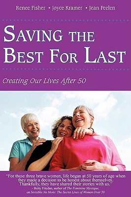 Saving the Best for Last: Creating Our Lives After 50 Renee  Fisher