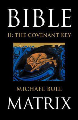 Bible Matrix II: The Covenant Key  by  Michael Bull