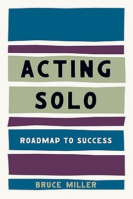 Acting Solo: Roadmap to Success  by  Bruce Miller