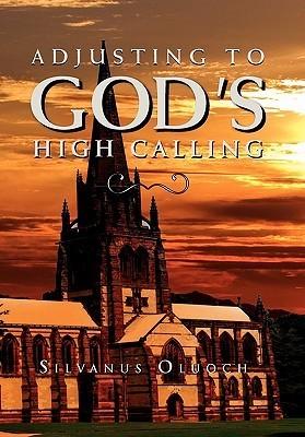 Adjusting to Gods High Calling Silvanus Oluoch