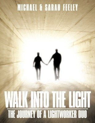 Walk Into the Light: The Journey of a Lightworker Duo  by  Michael Feeley