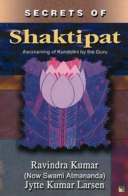 Secrets of Shaktipat: Awakening of Kundalini  by  the Guru by Ravindra Kumar