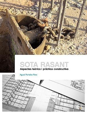 Sota Rasant. Aspectes Terics I Prctica Constructiva  by  Agustí Portales Pons