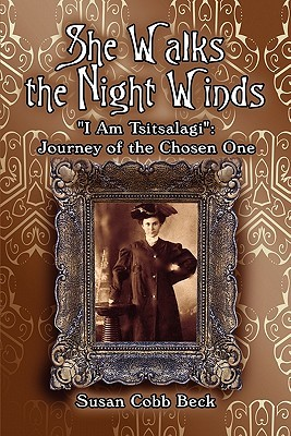 She Walks the Night Winds: I Am Tsitsalagi: Journey of the Chosen One  by  Susan Cobb Beck