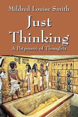 Just Thinking: A Potpourri of Thoughts  by  Mildred Louise Smith