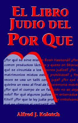 El Libro Judio del Por Que = Jewish Book of Why Alfred J. Kolatch