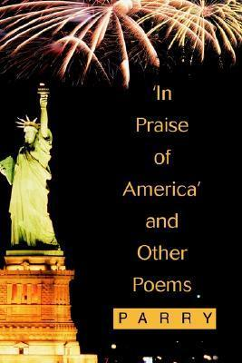 In Praise of America and Other Poems  by  Parry