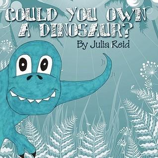 Could You Own a Dinosaur? Julia Reid