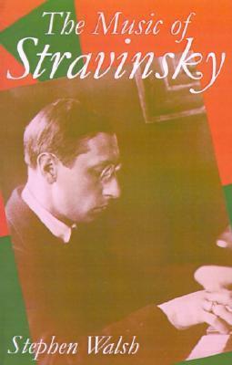 The Music of Stravinsky Stephen Walsh