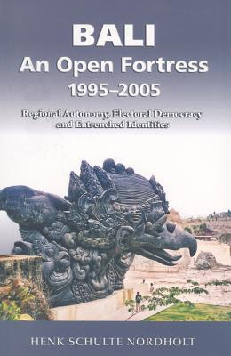 Bali: An Open Fortress 1995-2005 Henk Schulte Nordholt