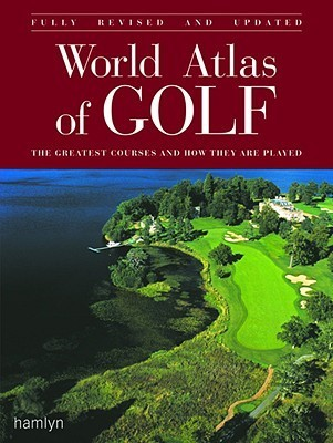 World Atlas of Golf: The Greatest Courses and How They Are Played  by  Hamlyn