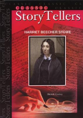 Harriet Beecher Stowe (Classic Storytellers) Michèle Griskey
