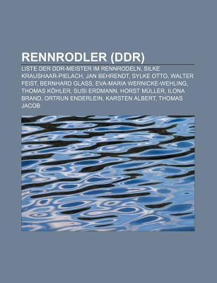 Rennrodler (Ddr): Liste Der Ddr-Meister Im Rennrodeln, Silke Kraushaar-Pielach, Jan Behrendt, Sylke Otto, Walter Feist, Bernhard Glass  by  Books LLC