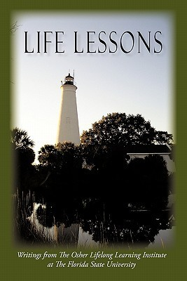 Life Lessons: Writings from the Osher Lifelong Learning Institute at the Florida State University OLLI at FSU