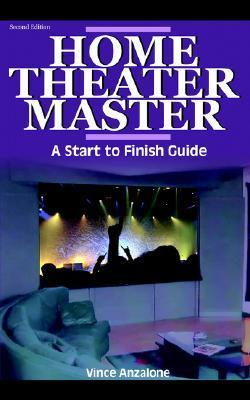 Home Theater Master Guide: From Start to Finish  by  Vince Anzalone
