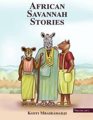African Savannah Stories: Volume 2 of 2 Koffi Mbairamadji