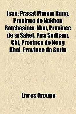 Isan: Prasat Phnom Rung, Province de Nakhon Ratchasima, Mun, Province de Si Saket, Pira Sudham, Chi, Province de Nong Khai, Province de Surin  by  Livres Groupe