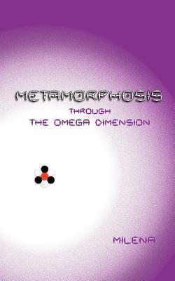 Metamorphosis Through the Omega Dimension  by  Milena
