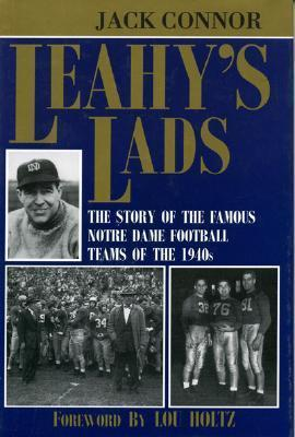 Leahys Lads: The Story of the Famous Notre Dame Football Teams of the 1940s  by  Jack Connor