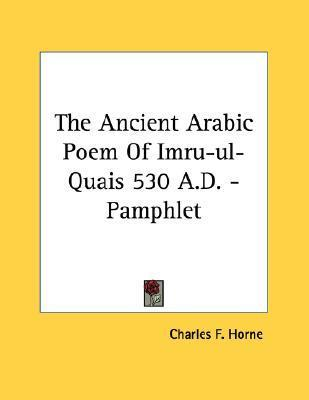 The Ancient Arabic Poem of Imru-UL-Quais 530 A.D. - Pamphlet  by  Charles F. Horne