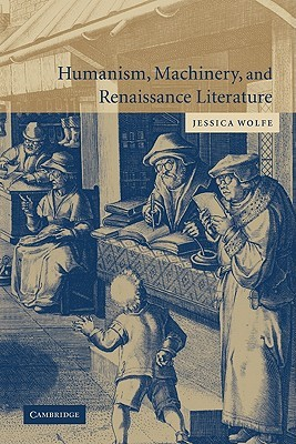 Humanism, Machinery, and Renaissance Literature  by  Jessica Wolfe