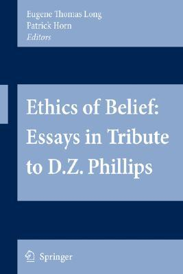 Ethics of Belief: Essays in Tribute to D.Z. Phillips  by  Eugene Thomas Long