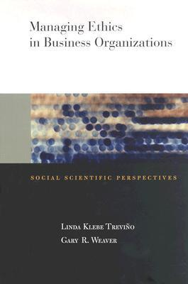 Managing Ethics in Business Organizations: Social Scientific Perspectives Linda Treviño