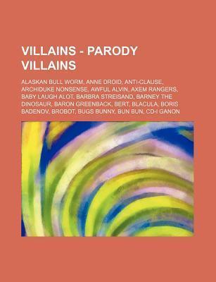 Villains - Parody Villains: Alaskan Bull Worm, Anne Droid, Anti-Clause, Archiduke Nonsense, Awful Alvin, Axem Rangers, Baby Laugh Alot, Barbra Str  by  Source Wikipedia