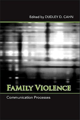 Family Violence: Communication Processes  by  Dudley D. Cahn