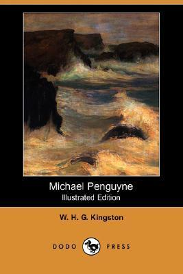 Michael Penguyne (Illustrated Edition)  by  W.H.G. Kingston
