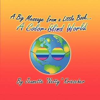 A Big Message from a Little Book.a Color-Blind World  by  Jeanette Netty Kriescher