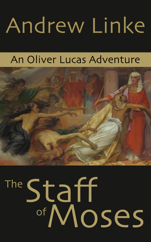 The Staff of Moses (Oliver Lucas Adventures #1) Andrew Linke