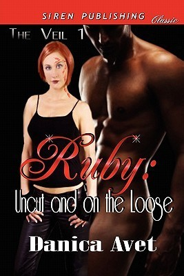 Ruby: Uncut and on the Loose (The Veil, #1)  by  Danica Avet