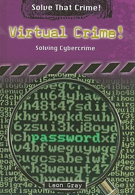 Virtual Crime!: Solving Cybercrime  by  Leon Gray