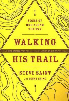 Walking His Trail: Signs of God Along the Way Steve Saint